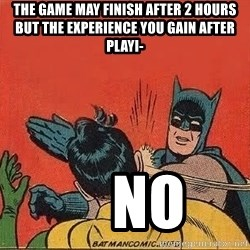 batman slap robin - the game may finish after 2 hours but the experience you gain after playi-     no