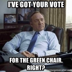 House of Cards - I've got your vote for the green chair, right?