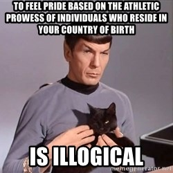 Spock Cat - To feel pride based on the athletic prowess of individuals who reside in your country of birth is illogical