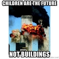 9/11 - Children are the future Not buildings