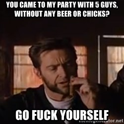 Wolverine First Class - You came to my party with 5 guys, without any beer or chicks? go fuck yourself