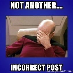 Picard facepalm  - not another.... incorrect post