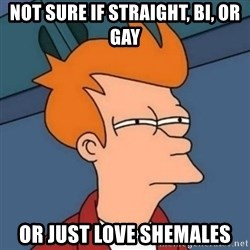 Not sure if troll - not sure if straight, bi, or gay or just love shemales
