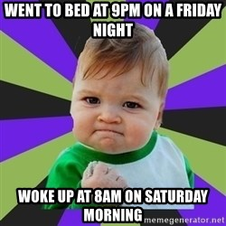 Victory baby meme - Went to bed at 9pm on a Friday night Woke up at 8am on Saturday morning