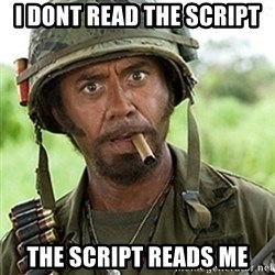 Tropic Thunder Downey - i dont read the script the script reads me
