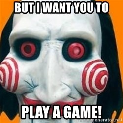 Jigsaw from saw evil - But I want you to play a game!