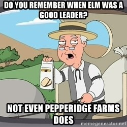 Pepperidge farm remembers 1 - do you remember when elm was a good leader? not even pepperidge farms does
