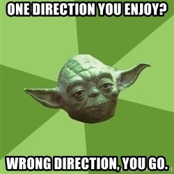Advice Yoda Gives - One Direction you enjoy? wrong direction, you go.