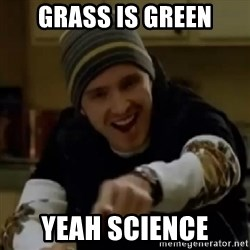 yeah science - grass is green yeah science