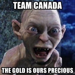 scary smeagol - team Canada the gold is ours precious