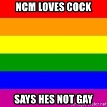 You're Probably Gay - NCM LOVES COCK SAYS HES NOT GAY