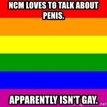 You're Probably Gay - ncm loves to talk about penis. apparently isn't gay.