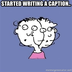 ADHD kid - Started writing a caption..