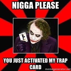 Typical Joker - nigga please you just activated my trap card