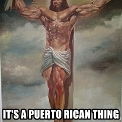 Muscles Jesus -  it's a puerto rican thing