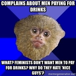 MRA Marmoset - complains about men paying for drinks what? Feminists don't want men to pay for drinks? why do they hate 'nice guys'?