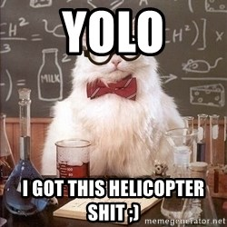 Chemist cat - Yolo I got this helicopter shit ;)