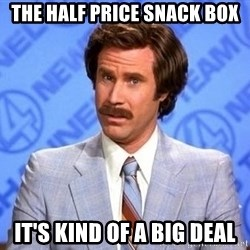 Anchorman Will Ferrell - The Half price Snack Box it's kind of a big deal