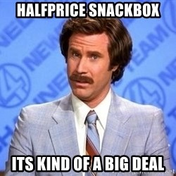 Anchorman Will Ferrell - halfprice snackbox its kind of a big deal