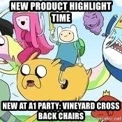 Adventure Time Meme - NEW PRODUCT HIGHLIGHT TIME New at A1 Party: Vineyard Cross Back Chairs
