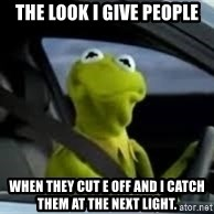 kermit the frog in car - The Look I give people when they cut e off and i catch them at the next light.