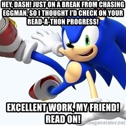 Sonic The Hedgehog - Hey, Dash! Just on a break from chasing eggman, so I thought i'd check on your read-a-thon progress! excellent work, my friend! read on!
