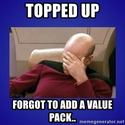 Picard facepalm  - Topped up forgot to add a value pack..
