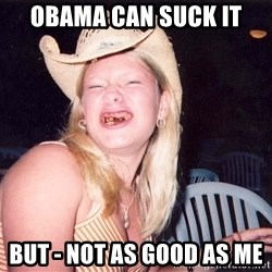 Reagan Fangirl - obama can suck it  but - not as good as me