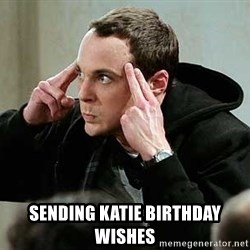 sheldon12345 -  Sending Katie birthday wishes