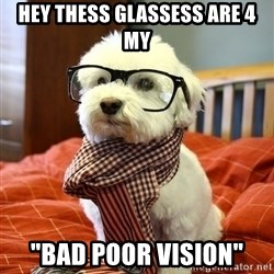 "hipster dog - hey thess glassess are 4 my ""bad poor vision"""
