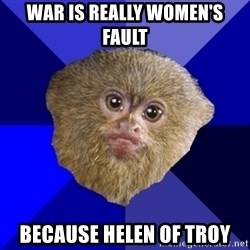 MRA Marmoset - war is really women's fault because helen of troy
