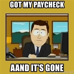 aaand its gone - got my paycheck aand it's gone