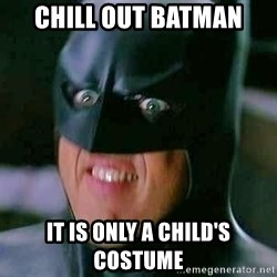 Goddamn Batman - chill out batman it is only a child's costume