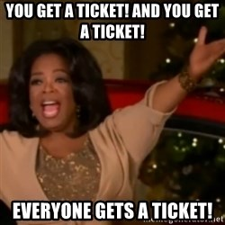 The Giving Oprah - You get a ticket! And you get a ticket! EVERYONE GETS A TICKET!