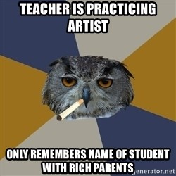 Art Student Owl - Teacher is practicing artist only remembers name of student with rich parents