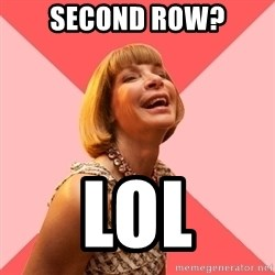 Amused Anna Wintour - sECOND ROW? LOL