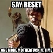 Sam Jackson pulp fiction - Say reset one more motherfuckin' time