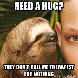 Whispering sloth - need a hug? They don't call me therapist for nothing