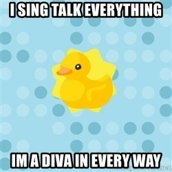 Dramadramaduck - I SING TALK EVERYTHING IM A DIVA IN EVERY WAY