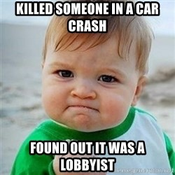 Victory Baby - KILLED SOMEONE IN A CAR CRASH FOUND OUT IT WAS A LOBBYIST