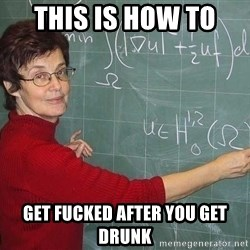 drunk Teacher - this is how to  get fucked after you get drunk