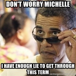 Obamawtf - Don't worry michelle  I have enough lie to get through this term