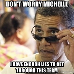 Obamawtf - Don't worry Michelle  I have enough lies to get through this term