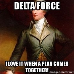 Alexander Hamilton - Delta Force I love it when a plan comes together!