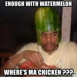 king nigger - eNOUGH WITH WATERMELON WHERE's ma chicken ???