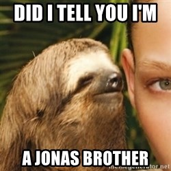 Whispering sloth - did i tell you i'm   a jonas brother