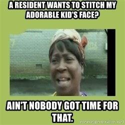 Sugar Brown - A resident wants to stitch my adorable kid's face? Ain't nobody got time for that.