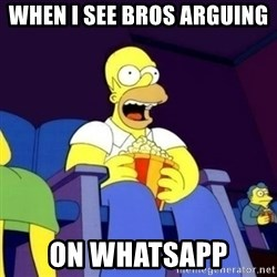 Homer Simpson Popcorn - When i see bros arguing  on whatsapp