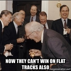 Rich Men Laughing big -  now they can't win on flat tracks also