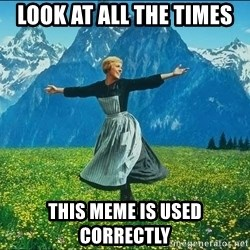Look at all the things - Look at all the times this meme is used correctly
